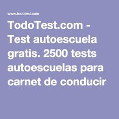TodoTest.com - Test autoescuela gratis. 2500 tests autoescuelas para carnet de conducir