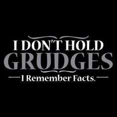 I dont hold grudges life quotes quotes quote life quote remember grudge Grudge Quotes, Sarcasm Quotes, Quotable Quotes, Quotes To Live By, Me Quotes, Funny Quotes, Truth Quotes, The Words, Motto