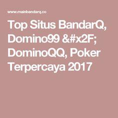 Top Situs BandarQ, Domino99 / DominoQQ, Poker Terpercaya 2017