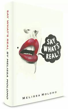 """Say What's Real"" by Melissa Molomo"