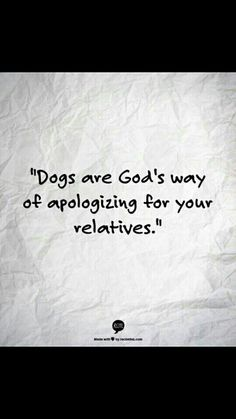 Amen to this! Couldn't be more true with some of my family members! At least I know my dogs love me unconditionally & actually want me in their lives. Dogs are awesome ❤❤❤❤❤