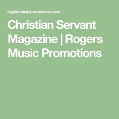 Christian Servant Magazine | Rogers Music Promotions