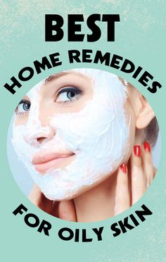 Homemade Natural Remedies For Oily Skin