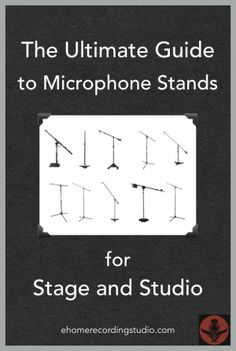 The Ultimate Guide to Microphone Stands for Stage and Studio http://ehomerecordingstudio.com/microphone-stands/