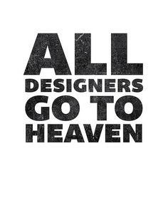 "typographic ""all designers go to heaven"""