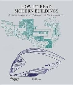 How to read modern buildings : a crash course in the architecture of the modern era, 2017.