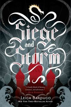 Siege and Storm by Leigh Bardugo - Hunted across the True Sea and haunted by the lives she took on the Fold, Alina must try to make life with Mal in an unfamiliar land, all while keeping her identity as the Sun Summoner a secret.