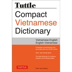 The Tuttle Compact Vietnamese Dictionary is the most up–to–date and complete Vietnamese dictionary yet published. An essential tool to learn Vietnamese, it is written for English speakers and other non–native users who need to look up Vietnamese terms, and can also be used by Vietnamese speakers who are learning English. This dictionary has 25,000 entries covering all contemporary terms likely to be used in educational or business settings.