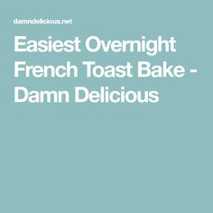 Easiest Overnight French Toast Bake - Damn Delicious