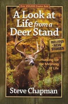 A Look at Life from a Deer Stand: Hunting for the Meaning of Life  -     By: Steve Chapman