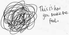 """He put his pen against the piece of paper, and drew a fist-sized scribble. """"This. This is how you make me feel."""""""