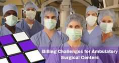 Billing Challenges for Ambulatory Surgical Centers