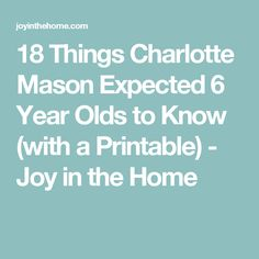 18 Things Charlotte Mason Expected 6 Year Olds to Know (with a Printable) - Joy in the Home