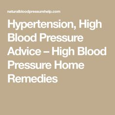 Hypertension, High Blood Pressure Advice – High Blood Pressure Home Remedies
