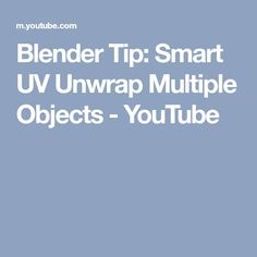 Blender Tip: Smart UV Unwrap Multiple Objects - YouTube