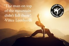 The man on the mountain top didn't fall there. Vince Lombardi Quote Allen Park Martial Arts Center