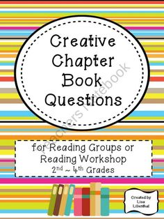 Creative Chapter Book Questions ~ for Reading Groups or Workshop product from Lisa-Lilienthal on TeachersNotebook.com