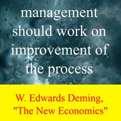 "W. Edwards Deming,  ""The New Economics"" / management should work on improvement of the process"