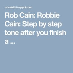 Rob Cain: Robbie Cain: Step by step tone after you finish a ...
