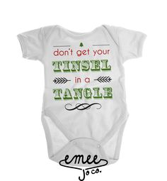 "Don't Get Your Tinsel in a Tangle Celebrate this holiday season with our funny Christmas baby clothing design. Our ""Don't get your tinsel in a tangle"" design is available on both bodysuits and t-shirts and is perfect for both baby girls and baby boys. This funny design is a unique way to celebrate your baby's first Christmas."