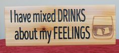 Mixed drinks about your feelings? -  Wood Sign, Bar, Wine, Gift, Custom, Present, Liquor, Kitchen, Shelf, Wall, Home, Decor, Drink by SignsOfZest on Etsy