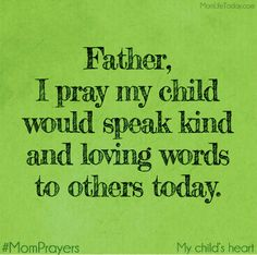 Love is patient and kind; 1 Corinthians Father, I pray that each of my children know Your. Prayer For Our Children, Prayer For Parents, Bible Verses Quotes, Bible Scriptures, Mom Prayers, Prayer Times, Love Is Patient, Power Of Prayer, Christian Parenting