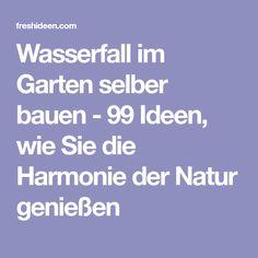 Wasserfall im Garten selber bauen - 99 Ideen, wie Sie die Harmonie der Natur genießen