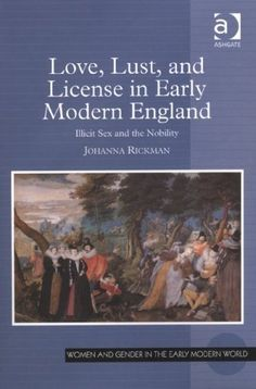 Love, Lust, and License in Early Modern England (Women and Gender in the Early Modern World) by Johanna Rickman