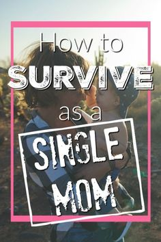 How to Survive as a Single Mom - Being a #singlemom is HARD. But it's worth it. You CAN do it. Here's how...