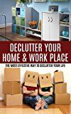 Free Kindle Book -   Declutter Your Home & Work Place: The Most Effective Way to Declutter your Life & Recapture Time and Space (decluttering, organizing, reclaiming your home, ... organization, cleaning, hoarding Book 1)