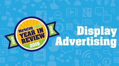 What were the hot topics for display advertisers in 2015? From programmatic to better ad creative, here's a look at the display columns that our readers were most interested in this year.