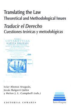 Translating the law : Theoretical and methodological issues = Traducir el derecho : Cuestiones teóricas y metodológicas / Icíar Alonso Araguás, Jesús Baigorri Jalón, Helen J.L. Campbell (eds.). - Granada : Comares, 2013