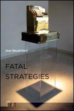 Fatal Strategies Jean Baudrillard Translated by Philippe Beitchman and W. G. J. Niesluchowski
