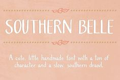 Southern Belle- A Cute Handmade Font ~~ Southern Belle, a cute little handmade font with a ton of character and a slow, southern drawl, was inspired by sweet tea and southern blossoms. Its uppercase letterforms would be a great fit for logos, envelope addresses, and more! This Southern Belle fon…