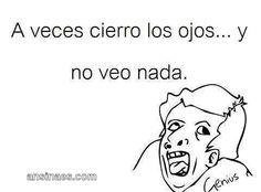 Memes en español - A veces cierro los ojos... y
