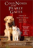 Cold Noses At The Pearly Gates: A Book of Hope for Those Who Have Lost Pets