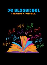 Blogbijbel van Clineschrijft Caroline D. van Wijk. Zie ook www.Blogbijbel.nl