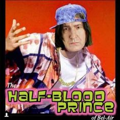 Snape's first role: The Fresh Half-Blood Prince of Belaire. Lol!