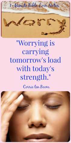 """Therefore do not worry about tomorrow, for tomorrow will worry about itself. Each day has enough trouble of its own."" Matthew 6:34 ~ Double click image to read this 1-minute devotion about overcoming worry."