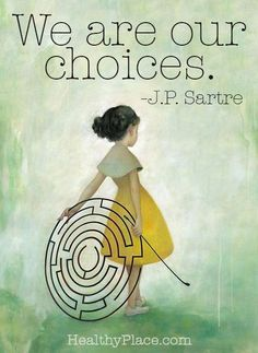 Positive quote: We are our choices.   www.HealthyPlace.com