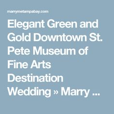 Elegant Green and Gold Downtown St. Pete Museum of Fine Arts Destination Wedding » Marry Me Tampa Bay | Local, Real Wedding Inspiration & Vendor Recommendation & Reviews