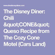 "The Disney Diner: Chili ""CONE"" Queso Recipe from The Cozy Cone Motel (Cars Land)"