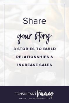 "Here are 3 Stories You Can Share to Grow Relationships and Increase Sales. Share what you love about your business. Share how you started in your biz and how it's changed your life for the better. Share your ""why"".#directseller #directsales #directsalesrelationships"