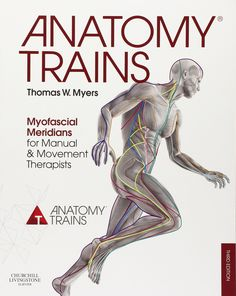 Anatomy Trains: Myofascial Meridians for Manual and Movement Therapists by Thomas W. Myers #Books #Yoga #Anatomy #Myofascial_Meridians