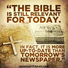 The #Bible is still relevant for today. In fact, it is more up to date than tomorrow's newspaper.