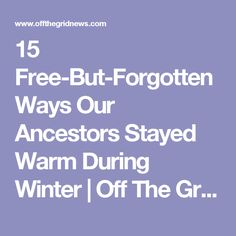15 Free-But-Forgotten Ways Our Ancestors Stayed Warm During Winter | Off The Grid News