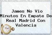 http://tecnoautos.com/wp-content/uploads/imagenes/tendencias/thumbs/james-no-vio-minutos-en-empate-de-real-madrid-con-valencia.jpg Real Madrid. James no vio minutos en empate de Real Madrid con Valencia, Enlaces, Imágenes, Videos y Tweets - http://tecnoautos.com/actualidad/real-madrid-james-no-vio-minutos-en-empate-de-real-madrid-con-valencia/