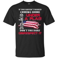 Now available on store. Check it out: http://www.0stees.com/products/veteran-if-you-havent-risked-coming-home-under-a-flag-dont-you-dare-disrespect-it-t-shirts-hoodie-tank?utm_campaign=social_autopilot&utm_source=pin&utm_medium=pin