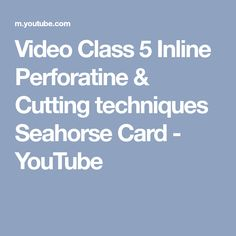 Video Class 5 Inline Perforatine & Cutting techniques Seahorse Card - YouTube