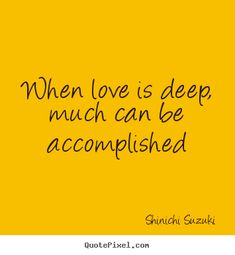 pictures of Schinichi Suzuki | ... is deep, much can be accomplished Shinichi Suzuki great love quotes